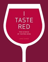 Tim James: Some thoughts on I Taste Red: The Science of Tasting Wine